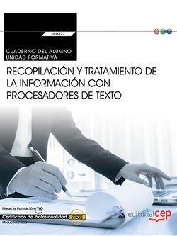Cuaderno del alumno. Recopilación y tratamiento de la información con procesadores de texto (Transversal: UF0327). Certificados de profesionalidad