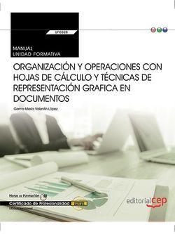 Manual. Organización y operaciones con hojas de cálculo y técnicas de representación  grafica en documentos (Transversal: UF0328). Certificados de profesionalidad