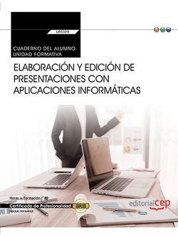 Cuaderno del alumno. Elaboración y edición de presentaciones con aplicaciones informáticas (Transversal: UF0329). Certificados de profesionalidad