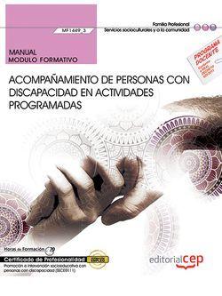 Manual. Acompañamiento de personas con discapacidad en actividades programadas (MF1449_3). Certificados de profesionalidad. Promoción e intervención socioeducativa con personas con discapacidad (SSCE0111)