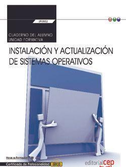 Cuaderno del alumno. Instalación y actualización de sistemas operativos (Transversal: UF0852). Certificados de profesionalidad