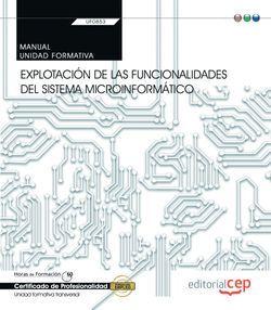 Manual. Explotación de las funcionalidades del sistema microinformático (Transversal: UF0853). Certificados de profesionalidad