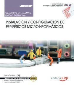 Cuaderno del alumno. Instalación y configuración de periféricos microinformáticos (UF0862). Certificados de profesionalidad. Montaje y reparación de sistemas microinformáticos (IFCT0309)