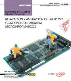 Cuaderno del alumno. Reparación y ampliación de equipos y componentes hardware microinformáticos (UF0863). Certificados de profesionalidad. Montaje y reparación de sistemas microinformáticos (IFCT0309)