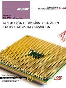 Manual. Resolución de averías lógicas en equipos microinformáticos (UF0864). Certificados de profesionalidad. Montaje y reparación de sistemas microinformáticos (IFCT0309)