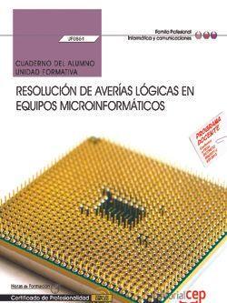 Cuaderno del alumno. Resolución de averías lógicas en equipos microinformáticos (UF0864). Certificados de profesionalidad. Montaje y reparación de sistemas microinformáticos (IFCT0309)