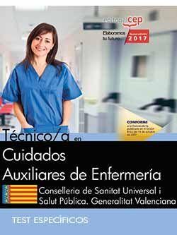 Técnico/a en Cuidados Auxiliares de Enfermería. Conselleria de Sanitat Universal i Salut Pública. Generalitat Valenciana. Test Específicos