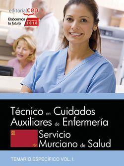 Técnico/a en Cuidados Auxiliares de Enfermería. Servicio Murciano de Salud. Temario Específico Vol. I.
