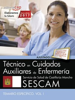 Técnico/a en cuidados auxiliares de enfermería. Servicio de Salud de Castilla-La Mancha (SESCAM). Temario específico. Vol. I.