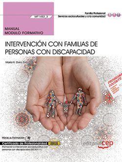 Manual. Intervención con familias de personas con discapacidad (MF1452_3). Certificados de profesionalidad. Promoción e intervención socioeducativa con personas con discapacidad (SSCE0111)