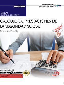 Manual. Cálculo de prestaciones de la Seguridad Social (UF0342). Certificados de profesionalidad. Gestión integrada de recursos humanos (ADGD0208)