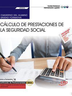 Cuaderno del alumno. Cálculo de prestaciones de la Seguridad Social (UF0342). Certificados de profesionalidad. Gestión integrada de recursos humanos (ADGD0208)