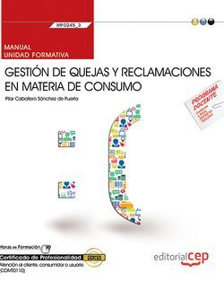 Manual. Gestión de quejas y reclamaciones en materia de consumo (MF0245_3). Certificados de profesionalidad. Atención al cliente, consumidor o usuario (COMT0110)