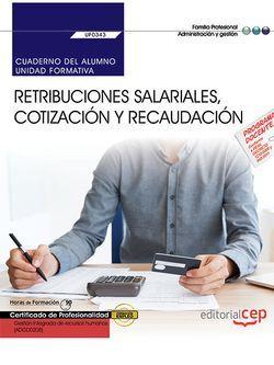 Cuaderno del alumno. Retribuciones salariales, cotización y recaudación (UF0343). Certificados de profesionalidad. Gestión integrada de recursos humanos (ADGD0208)