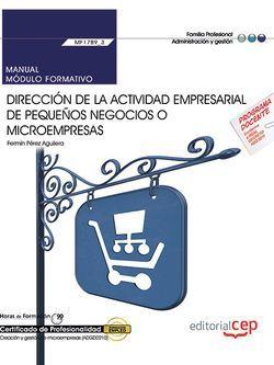 Manual. Dirección de la actividad empresarial de pequeños negocios o microempresas (MF1789_3). Certificados de profesionalidad. Creación y gestión de microempresas (ADGD0210)