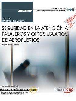 Manual. Seguridad en la atención a pasajeros y otros usuarios de aeropuertos (UF2703). Certificados de profesionalidad. Asistencia a pasajeros, tripulaciones, aeronaves y mercancías en aeropuertos (TMVO0212)