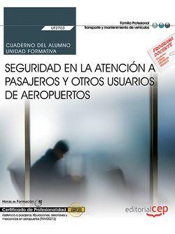 Cuaderno del alumno. Seguridad en la atención a pasajeros y otros usuarios de aeropuertos (UF2703). Certificados de profesionalidad. Asistencia a pasajeros, tripulaciones, aeronaves y mercancías en aeropuertos (TMVO0212)