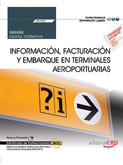 Manual. Información, facturación y embarque en terminales aeroportuarias (UF2704). Certificados de profesionalidad. Asistencia a pasajeros, tripulaciones, aeronaves y mercancías en aeropuertos (TMVO0212)