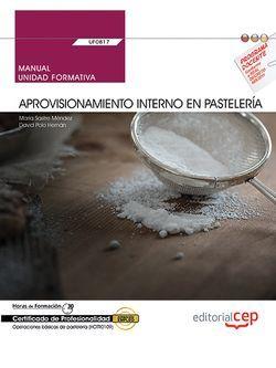 Manual. Aprovisionamiento interno en pastelería (UF0817). Certificados de profesionalidad. Operaciones básicas de pastelería (HOTR0109)