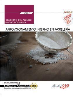 Cuaderno del alumno. Aprovisionamiento interno en pastelería (UF0817). Certificados de profesionalidad. Operaciones básicas de pastelería (HOTR0109)