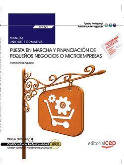 Manual. Puesta en marcha y financiación de pequeños negocios o microempresas (UF1821). Certificados de profesionalidad. Creación y gestión de microempresas (ADGD0210)