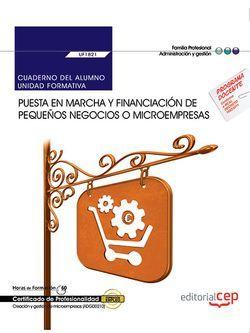 Cuaderno del alumno. Puesta en marcha y financiación de pequeños negocios o microempresas (UF1821). Certificados de profesionalidad. Creación y gestión de microempresas (ADGD0210)