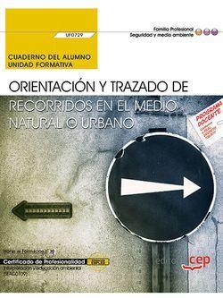 Cuaderno del alumno. Orientación y trazado de recorridos en el medio natural o urbano (UF0729). Certificados de profesionalidad. Interpretación y educación ambiental (SEAG0109)