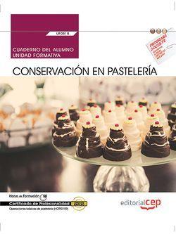 Cuaderno del alumno. Conservación en pastelería (UF0818). Certificados de profesionalidad. Operaciones básicas de pastelería (HOTR0109)