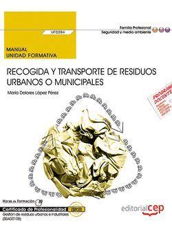 Manual. Recogida y transporte de residuos urbanos o municipales (UF0284). Certificados de profesionalidad. Gestión de residuos urbanos e industriales (SEAG0108)