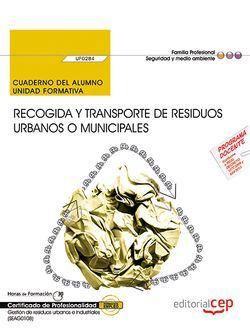 Cuaderno del alumno. Recogida y transporte de residuos urbanos o municipales (UF0284). Certificados de profesionalidad. Gestión de residuos urbanos e industriales (SEAG0108)
