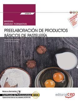 Manual. Preelaboración de productos básicos de pastelería (UF0819). Certificados de profesionalidad. Operaciones básicas de pastelería (HOTR0109)