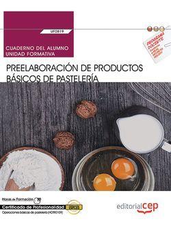 Cuaderno del alumno. Preelaboración de productos básicos de pastelería (UF0819). Certificados de profesionalidad. Operaciones básicas de pastelería (HOTR0109)