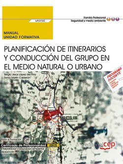 Manual. Planificación de itinerarios y conducción del grupo en el medio natural o urbano (UF0730). Certificados de profesionalidad. Interpretación y educación ambiental (SEAG0109)