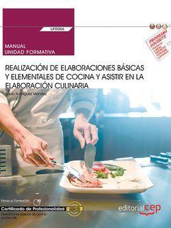 Manual. Realización de elaboraciones básicas y elementales de cocina y asistir en la elaboración culinaria (UF0056). Certificados de profesionalidad. Operaciones básicas de cocina (HOTR0108)