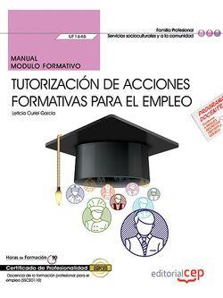 Manual. Tutorización de acciones formativas para el empleo (UF1646). Certificados de profesionalidad. Docencia de la formación profesional para el empleo (SSCE0110)