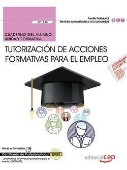 Cuaderno del alumno. Tutorización de acciones formativas para el empleo (UF1646). Certificados de profesionalidad. Docencia de la formación profesional para el empleo (SSCE0110)