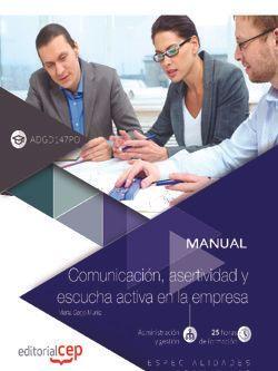Manual. Comunicación, asertividad y escucha activa en la empresa (ADGD147PO). Especialidades formativas