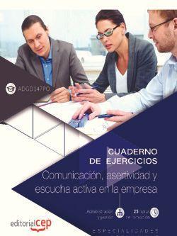 Cuaderno de ejercicios. Comunicación, asertividad y escucha activa en la empresa (ADGD147PO). Especialidades formativas