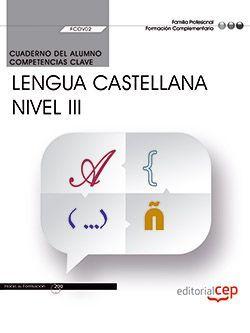Cuaderno del alumno. Competencia clave. Comunicación en lengua Castellana. Nivel III (FCOV02). Formación complementaria