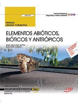 Manual. Elementos abióticos, bióticos y antrópicos (UF0732). Certificados de profesionalidad. Interpretación y educación ambiental (SEAG0109)