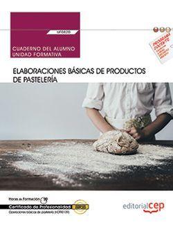 Cuaderno del alumno. Elaboraciones básicas de productos de pastelería (UF0820). Certificados de profesionalidad. Operaciones básicas de pastelería (HOTR0109)