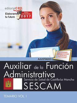 Auxiliar de la Función Administrativa. Servicio de Salud de Castilla-La Mancha (SESCAM). Temario Vol. I.