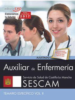 Auxiliar de Enfermería. Servicio de Salud de Castilla-La Mancha (SESCAM). Temario específico. Vol. II.