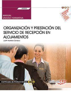 Manual. Organización y prestación del servicio de recepción en alojamientos (UF0052). Certificados de profesionalidad. Recepción en alojamientos (HOTA0308)