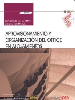 Cuaderno del alumno. Aprovisionamiento y organización del office en alojamientos (UF0038). Certificados de profesionalidad. Operaciones básicas de pisos en alojamientos (HOTA0108)