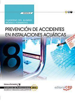 Cuaderno del alumno. Prevención de accidentes en instalaciones acuáticas (MF0270_2). Certificados de profesionalidad. Socorrismo en instalaciones acuáticas (AFDP0109)