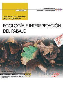 Cuaderno del alumno. Ecología e interpretación del paisaje (UF0733). Certificados de profesionalidad. Interpretación y educación ambiental (SEAG0109)