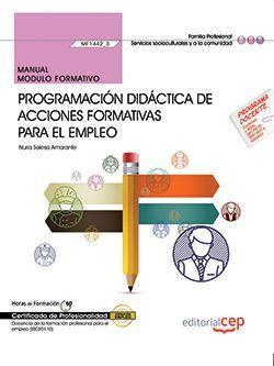 Manual. Programación didáctica de acciones formativas para el empleo (MF1442_3). Certificados de profesionalidad. Docencia de la formación profesional para el empleo (SSCE0110)