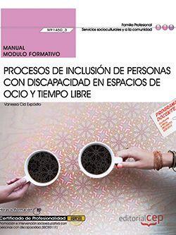 Manual. Procesos de inclusión de personas con discapacidad en espacios de ocio y tiempo libre (MF1450_3). Certificados de profesionalidad. Promoción e intervención socioeducativa con personas con discapacidad (SSCE0111)