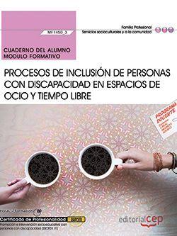 Cuaderno del alumno. Procesos de inclusión de personas con discapacidad en espacios de ocio y tiempo libre (MF1450_3). Certificados de profesionalidad. Promoción e intervención socioeducativa con personas con discapacidad (SSCE0111)